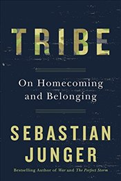 Tribe : On Homecoming and Belonging - Junger, Sebastian