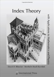 Index Theory with Applications to Mathematics and Physics (International Press) - Bleecker, David D.