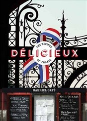 Delicieux : The Recipes of France - Gate, Gabriel