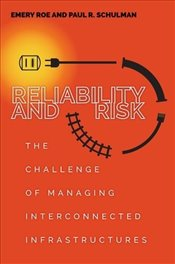 Reliability and Risk : The Challenge of Managing Interconnected Infrastructures - Schulman, Paul