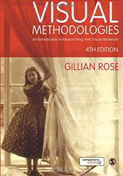 Visual Methodologies 4e : An Introduction to Researching with Visual Materials - Rose, Gillian