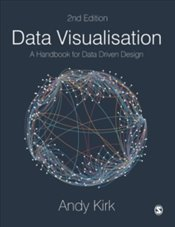 Data Visualisation : A Handbook for Data Driven Design - Kirk, Andy