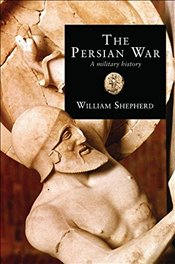 Persian War : A Military History  - Shepherd, William