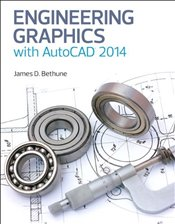Engineering Graphics with AutoCAD 2014 - Bethune, James D.