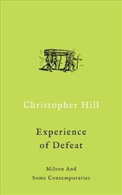 Experience of Defeat : Milton and Some Contemporaries  - Hill, Christopher