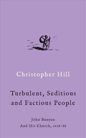 Turbulent, Seditious and Factious People : John Bunyan and His Church, 1628-88  - Hill, Christopher