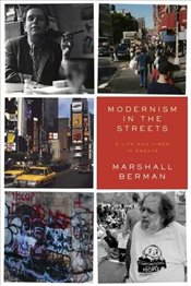Modernism in the Streets : A Life and Times in Essays - Berman, Marshall
