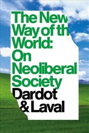 New Way of the World : On Neoliberal Society - Dardot, Pierre