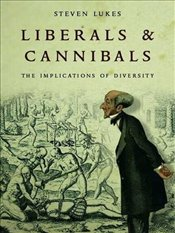 Liberals and Cannibals : The Implications of Diversity - Lukes, Steven