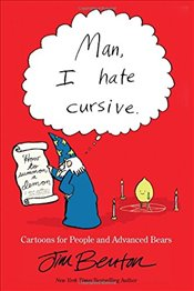 Man, I Hate Cursive : Cartoons for People and Advanced Bears - Benton, Jim