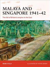 Malaya and Singapore 1941-42 : The fall of Britains empire in the East  - Stille, Mark