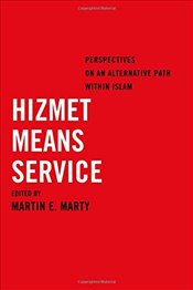 Hizmet Means Service : Perspectives on an Alternative Path Within Islam - Marty, Martin E.
