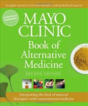 Mayo Clinic Book of Alternative Medicine: The New Approach to Using the Best of Natural Therapies an - Clinic, Mayo