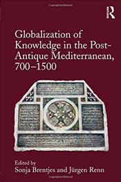 Globalization of Knowledge in the Post-Antique Mediterranean, 700-1500 - Brentjes, Sonja