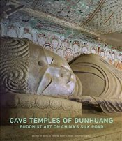 Cave Temples of Dunhuang : Buddhist Art on the Silk Road - Agnew, Neville