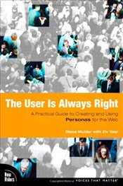 User is Always Right : A Practical Guide to Creating and Using Personas for the Web - Mulder, Steve