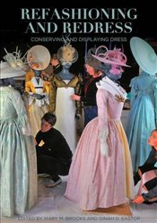 Refashioning and Redressing : Conserving and Displaying Dress - Brooks, Mary