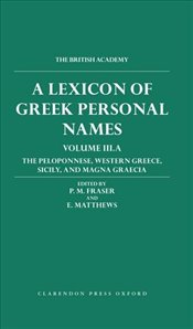 Lexicon of Greek Personal Names: Volume III.A: The Peloponnese, Western Greece, Sicily, and Magna Gr - Fraser, P. M.