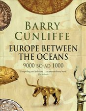 Europe Between the Oceans : 9000 BC-AD 1000 - Cunliffe, Barry