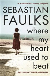 Where My Heart Used to Beat - Faulks, Sebastian