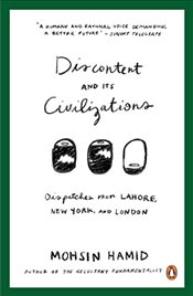 Discontent and Its Civilizations : Dispatches from Lahore, New York and London - Hamid, Mohsin