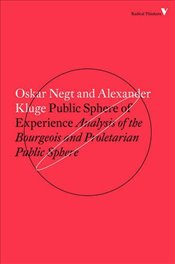 Public Sphere and Experience : Analysis of the Bourgeois and Proletarian Public Sphere  - Negt, Oskar