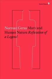 Marx and Human Nature : Refutation of a Legend  - Geras, Norman