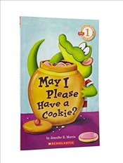 May I Please Have a Cookie? (Scholastic Reader: Level 1) - Morris, Jennifer E.