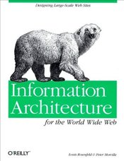 Information Architecture for the World Wide Web - ROSENFELD, LOUIS