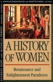 History of Women in the West 3 : Renaissance and Enlightenment Paradoxes - Duby, Georges