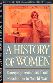 HISTORY OF WOMEN IN THE WEST 4 : Emerging Feminism from Revolution to World War - Duby, Georges