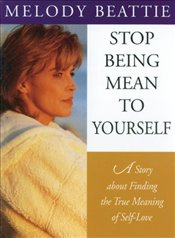 Stop Being Mean To Yourself : A Story About Finding The True Meaning of Self-Love - Beattie, Melody