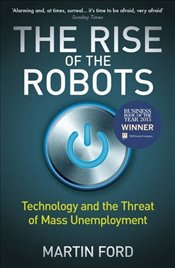 Rise of the Robots : Technology and the Threat of Mass Unemployment - Ford, Martin