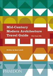 Mid-Century Modern Architecture Travel Guide : West Coast USA - Lubell, Sam