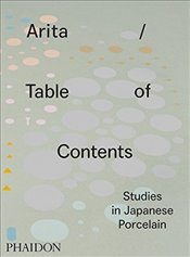 Arita / Table of Contents : Studies in Japanese Porcelain - Koivu, Anniina