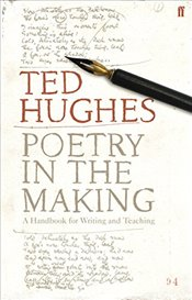 Poetry in the Making : A Handbook for Writing and Teaching - Hughes, Ted