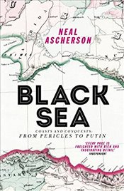 Black Sea : Coasts and Conquests : From Pericles to Putin - Ascherson, Neal