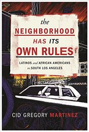 Neighborhood Has Its Own Rules : Latinos and African Americans in South Los Angeles - Martinez, Cid
