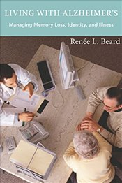 Living with Alzheimers : Managing Memory Loss, Identity, and Illness - Beard, Renee L.
