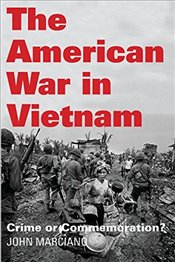 American War in Vietnam : Crime or Commemoration? - Marciano, John