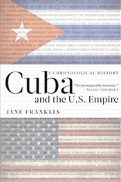 Cuba and the U.S. Empire : A Chronological History - Franklin, Jane