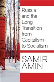 Russia and the Long Transition from Capitalism to Socialism - Amin, Samir