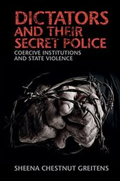 Dictators and their Secret Police : Coercive Institutions and State Violence - Greitens, Sheena Chestnut