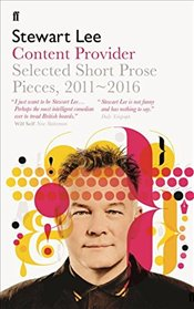 Content Provider : Selected Short Prose Pieces, 2011-2016 - Lee, Stewart