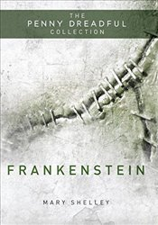 Frankenstein or The Modern Prometheus : The Penny Dreadful Collection  - Shelley, Mary