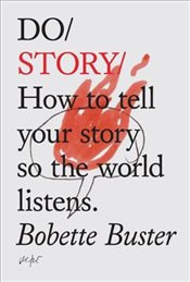 Do Story : How to Tell Your Story So the World Listens - Buster, Bobette