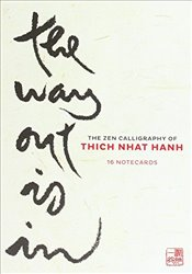 Way Out is In : 16 Notecards : The Zen Calligraphy of Thich Nhat Hanh - Hanh, Thich Nhat