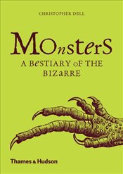 Monsters : A Bestiary of the Bizarre - Dell, Christopher