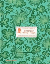 Bitten By Witch Fever : Wallpaper & Arsenic in the Victorian Home - Hawksley, Lucinda