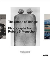 Shape of Things : Photographs from the Robert B. Menschel Collection - Bajac, Quentin